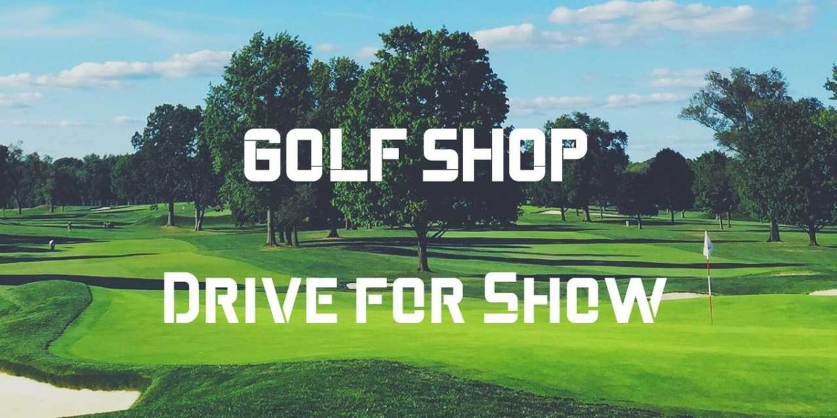 GOLF SHOP~Drive for Show!!~